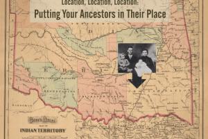 Location, Location, Location: Putting Your Ancestors in Their Place