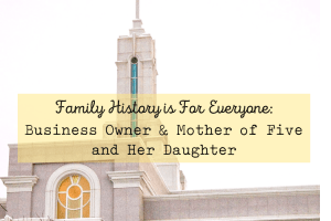 Family History is for Everyone:  Business Owner & Mother of Five and Her Daughter