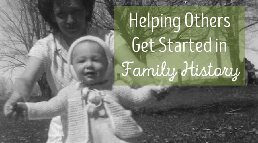 Helping Others Get Started in Family History