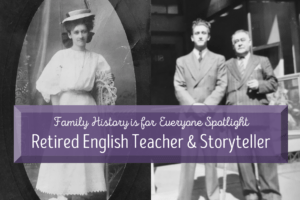 Family History is for Everyone Spotlight: Retired English Teacher and Storyteller