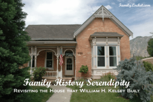 Family History Serendipity: Revisiting the House That William H. Kelsey Built