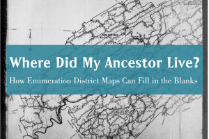 Where Did My Ancestor Live? How Enumeration District Maps Can Fill in the Blanks, Part 1