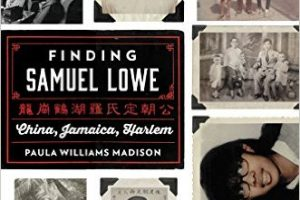 Finding Samuel Lowe: China, Jamaica, Harlem – February Book Club Selection