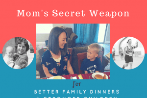 Mom's Secret Weapon for Better Family Dinners and Stronger Children