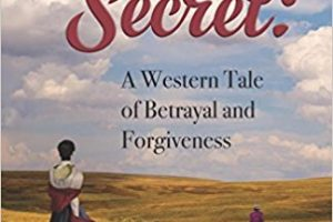 "Writing A Family History Novel: ""Sarah's Secret: A Western Tale of Betrayal and Forgiveness – April Book Club Selection"