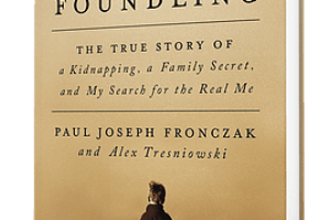 """The Foundling: The True Story of a Kidnapping, a Family Secret, and My Search for the Real Me"" – June Book Selection"