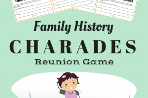 Family History Charades – a Family Reunion Game