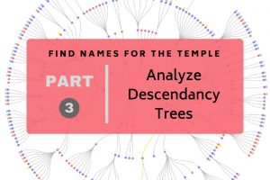 Find Names for the Temple Part 3: Analyze Descendancy Trees
