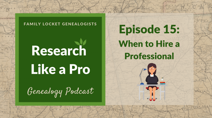 RLP 15: When to Hire a Professional Genealogist