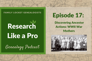 RLP 17: Discovering Ancestor Actions – WWII War Mothers