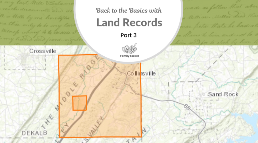 Back to the Basics with Land Records: Part 3 – Land Grants & Patents