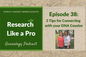 RLP 38: Three Tips for Connecting with Your DNA Cousins