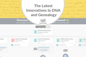 The Latest Innovations in DNA and Genealogy