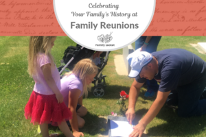 Celebrating Your Family's History at Family Reunions