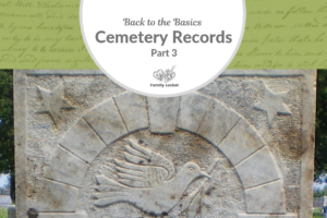 Back to Basics: Cemetery Records Part 3