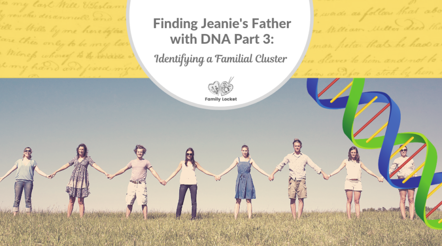Finding Jeanie's Father with DNA part 3: Identifying a Familial Cluster