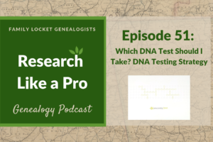 RLP 51 – Which DNA Test Should I Take? DNA Testing Strategy