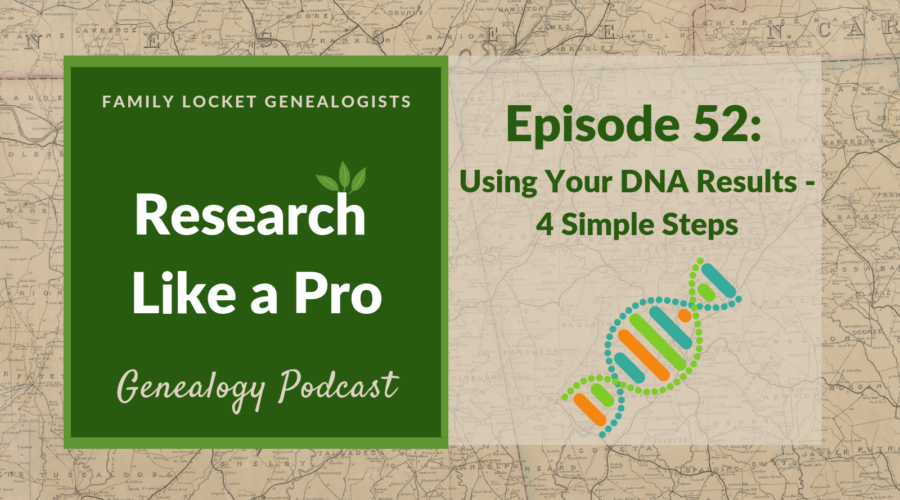 RLP 52 – Using Your DNA Results: 4 Simple Steps