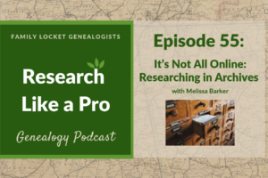 RLP 55 – It's Not All Online: Researching in Archives with Melissa Barker