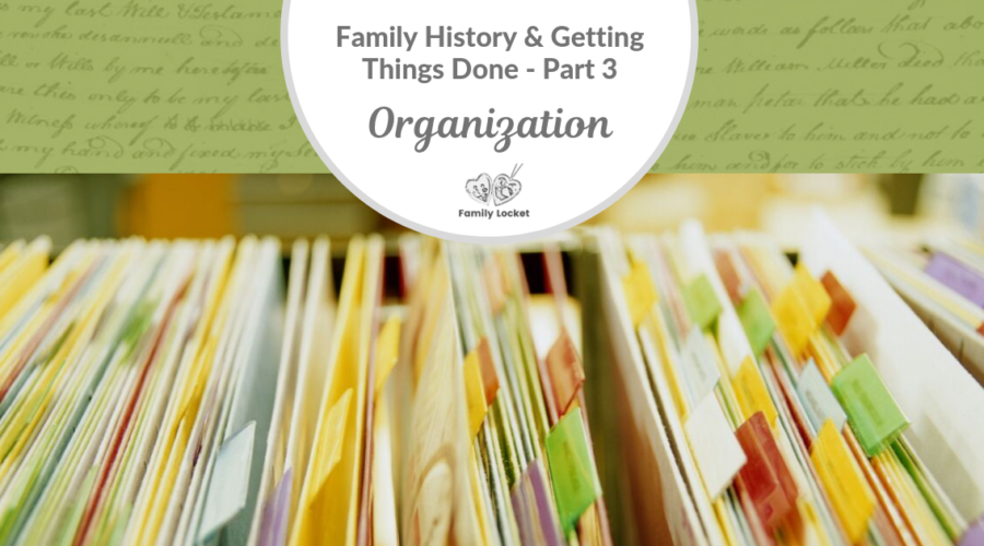 Family History & Getting Things Done Part 3: Organization