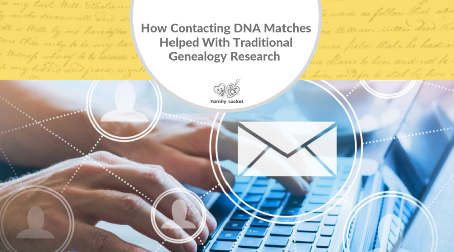 How Contacting DNA Matches Helped Me With My Traditional Genealogy Research