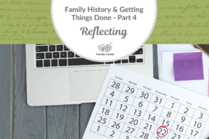 Family History & Getting things Done Part 4: Reflecting