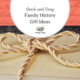 Quick and Easy Family History Gift Ideas