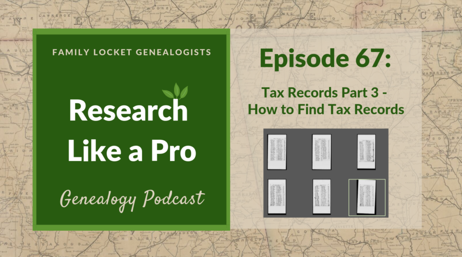 RLP 67: Tax Records Part 3 – How to Find Tax Records