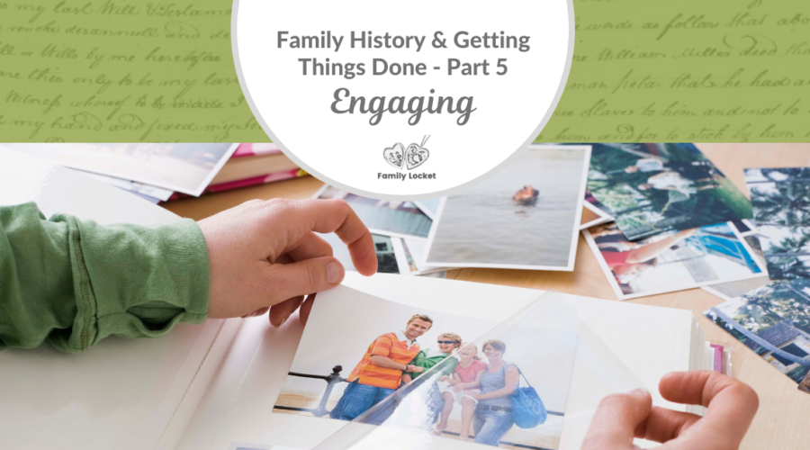 Family History & Getting Things Done Part 5: Engaging