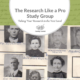 The Research Like a Pro Study Group: Taking Your Research to the Next Level