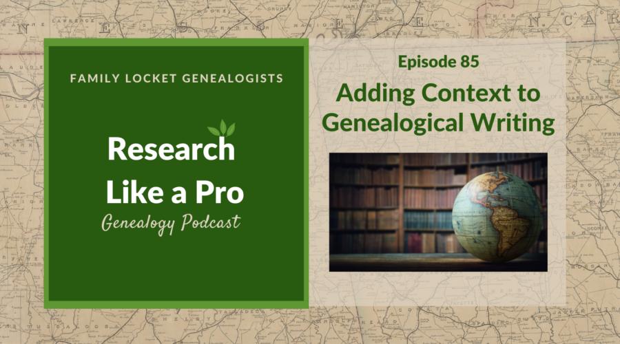 RLP 85: Adding Context to Genealogical Writing