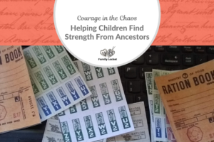 Courage to Face the Chaos – Helping Children Find Strength From Ancestors