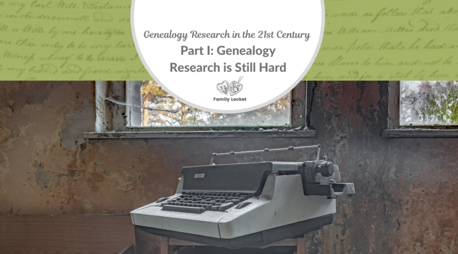 Genealogy Research in the 21st Century Part I: Genealogy Research is Still Hard