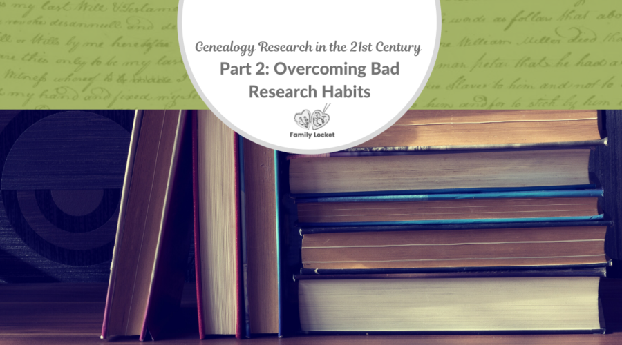 Genealogy Research in the 21st Century Part 2: Overcoming Bad Research Habits
