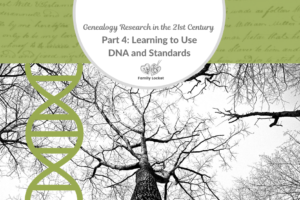 Genealogy Research in the 21st Century Part 4: Learning to Use DNA and Standards