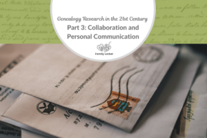 Genealogy Research in the 21st Century Part 3: Collaboration and Personal Communication