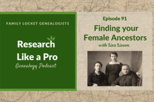 RLP 91: Finding Your Female Ancestors – Interview with Lisa Lisson