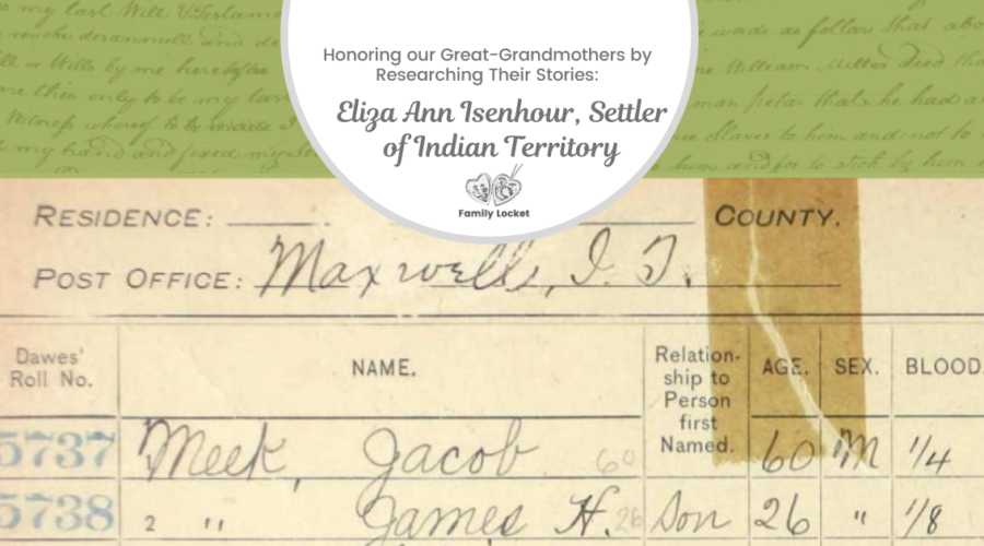 Honoring our Great-Grandmothers by Researching Their Stories: Eliza Ann Isenhour, Settler of Indian Territory