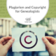 Plagiarism and Copyright for Genealogists