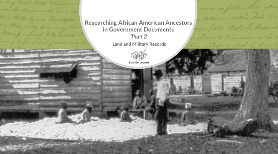 Researching African American Ancestors in Government Documents Part 2 : Land and Military Records