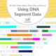 The Who, What, Where, When, Why, and How of Using DNA Segment Data