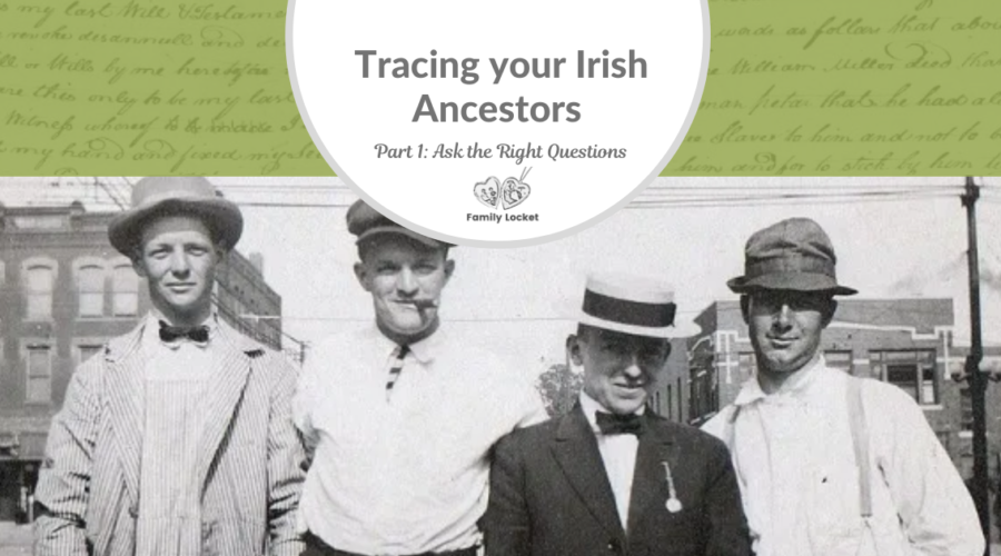 Tracing your Irish Ancestors Part 1: Ask the Right Questions
