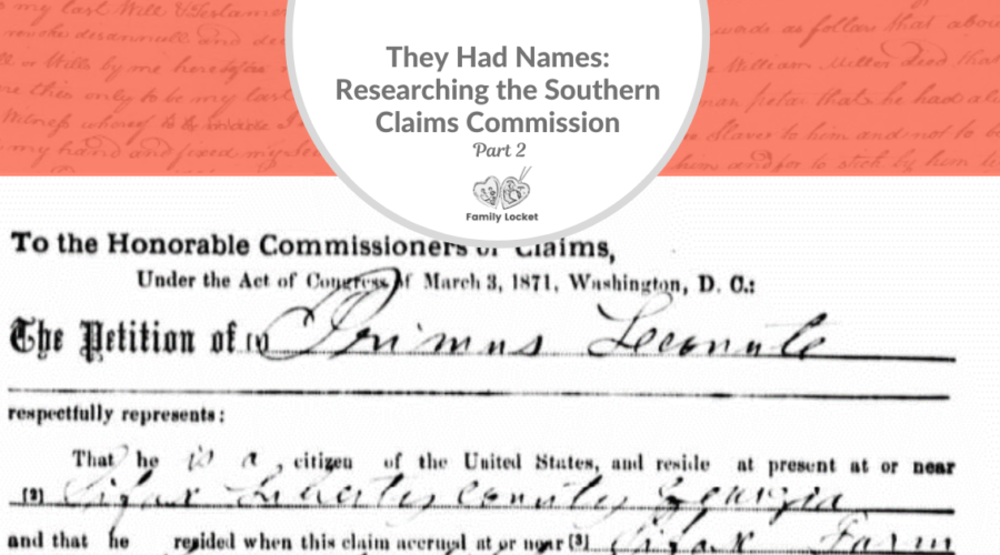 They Had Names: Researching the Southern Claims Commission Part 2