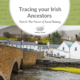 Tracing Your Irish Ancestors Part 6: The Power of Local History