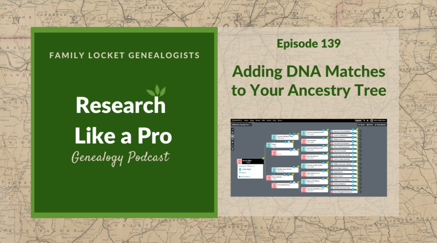 RLP 139: Adding DNA Matches to Your Ancestry Tree