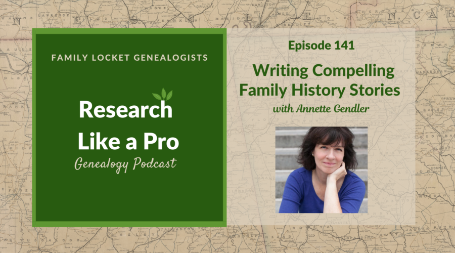 RLP 141: Writing Compelling Family History Stories with Annette Gendler