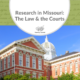 Research in Missouri: The Law and the Courts