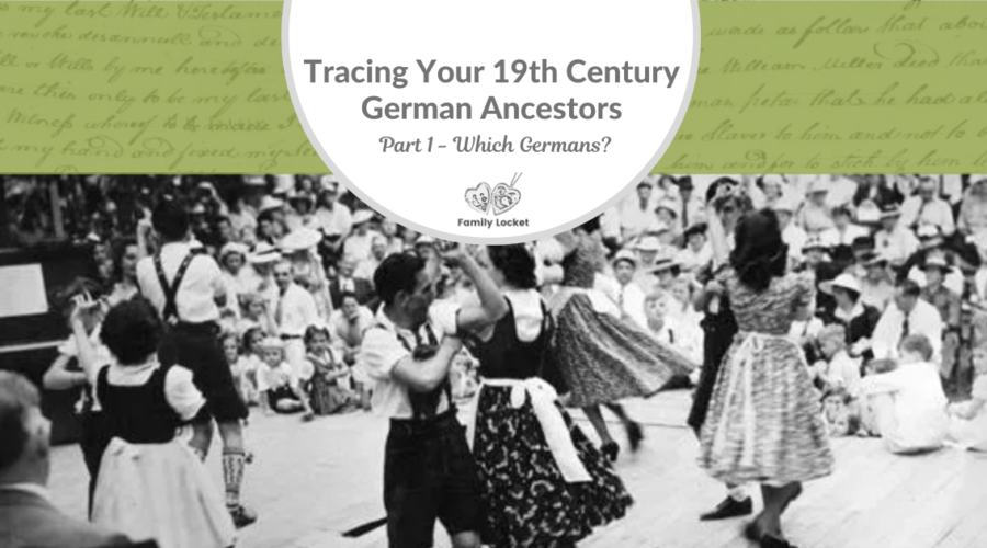 Part 1: Tracing Your 19th Century German Ancestors- Which Germans?